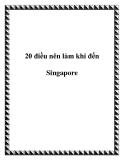 20 điều nên làm khi đến Singapore