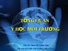 Tổng quan y học môi trường - TS. BS. Phan Thị Trung Ngọc