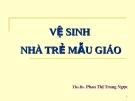 Vệ sinh nhà trẻ mẫu giáo - TS. BS. Phan Thị Trung Ngọc