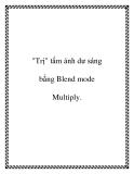 """""""Trị"""" tấm ảnh dư sáng bằng Blend mode Multiply."""