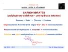 """HOÁ HỮU CƠ ĐẠI HỌC Y DƯỢC TP. HỒ CHÍ MINHCARBOHYDRATES (polyhydroxy aldehyde - polyhydroxy ketones)Sucrose + Water → Glucose + Fructose Oligosaccharide (from the Greek oligos """"few"""") 3 to 10 monosaccharides Polysaccharide are hydrolysed to more than 10"""