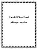 Gmail Offline: Email không cần online