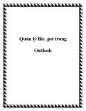 Quản lý file .pst trong Outlook