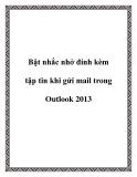 Bật nhắc nhở đính kèm tập tin khi gửi mail trong Outlook 2013