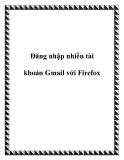 Đăng nhập nhiều tài khoản Gmail với Firefox