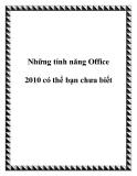 Những tính năng Office 2010 có thể bạn chưa biết