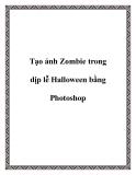 Cách tạo ảnh Zombie trong dịp lễ Halloween bằng Photoshop
