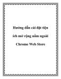 Hướng dẫn cài đặt tiện ích mở rộng nằm ngoài Chrome Web Store