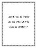 Làm gì để lưu trữ văn bản Office 2010 tự động lên SkyDrive?