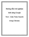 Các hướng dẫn trải nghiệm tính năng Google Now - Like Voice Search trong Chrome