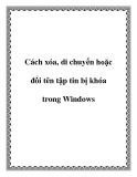 Cách xóa, di chuyển  và đổi tên tập tin bị khóa trong Windows