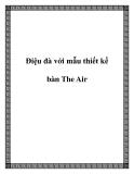 Điệu đà với mẫu thiết kế bàn The Air
