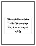 Microsoft PowerPoint 2013: Cộng cụ giúp thuyết trình chuyên nghiệp