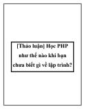 [Thảo luận] Học PHP như thế nào khi bạn chưa biết gì về lập trình?