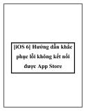 [iOS 6] Hướng dẫn khắc phục lỗi không kết nối được App Store