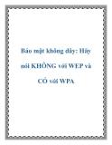 Bảo mật không dây: Hãy nói KHÔNG với WEP và CÓ với WPA