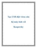 Tạo USB diệt virus cứu hộ máy tính với Kaspersky