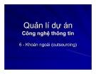 Quản lí dự án công nghệ thông tin - Chương 6 Khoán ngoài (outsourcing)