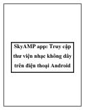 SkyAMP app: Truy cập thư viện nhạc không dây trên điện thoại Android