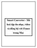Smart Converter - Mã hoá tập tin nhạc, video và đồng bộ với iTunes trong Mac
