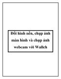 Đổi hình nền, chụp ảnh màn hình và chụp ảnh webcam với Wallch