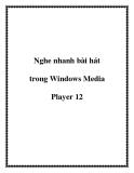 Nghe nhanh bài hát trong Windows Media Player 12
