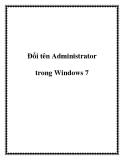Đổi tên Administrator trong Windows 7.Mặc định Windows 7 khi cài đặt xong sẽ có một tài khoản quản trị (administrator ), nhưng trong trường hợp bạn muốn tạo một tài khoản mới với quyền quản trị viên cùng tên thì Windows 7 lại không cho phép bạn đặt tên