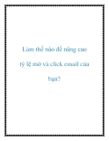 Làm thế nào để nâng cao tỷ lệ mở và click email của bạn?