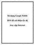 Sử dụng Google Public DNS để cải thiện tốc độ truy cập Internet.+3DNS (Domain Name Sytem) là dịch vụ trực tuyến mà ánh xạ một địa chỉ web thành một địa chỉ IP. Bất cứ khi nào bạn lướt web, ISP của bạn sẽ thi hành một truy vấn DNS để chuyển URL sang đị
