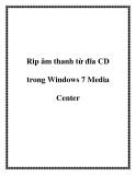 Rip âm thanh từ đĩa CD trong Windows 7 Media Center.+17Nếu bạn là một người sử dụng Media Center, bạn đã biết rằng nó có thể chơi và quản lý các bộ sưu tập nhạc số của bạn. Nhưng, liệu bạn đã biết nó có thể rip một đĩa CD nhạc trong Windows 7 Media Ce
