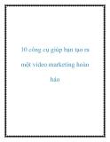 10 công cụ giúp bạn tạo ra một video marketing hoàn hảo