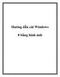 Hướng dẫn cài Windows 8 bằng hình ảnh.Rất đơn giản và nhanh chóng, bạn có thể tự mình cài đặt hệ điều hành mới cứng này nhé! Bản dùng thử Windows 8 đã lên sóng và có nhiều cách cài đặt khác nhau. Trong bài viết này, chúng tớ sẽ hướng dẫn bạn thiết lập h