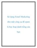 Sử dụng Email Marketing như một công cụ để spam là hủy hoại danh tiếng của bạn