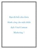 Bạn đã biết chìa khóa thành công cho một chiến dịch Viral Content Marketing ?