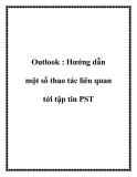 Outlook : Hướng dẫn một số thao tác liên quan tới tập tin PST.+4Nếu bạn thường xuyên sử dụng Outlook, chắc chắn bạn sẽ biết tới tập tin PST. Đây là hợp ngữ viết tắt của Personal Storage Table - Bảng lưu trữ cá nhân, là định dạng tập tin cho các tập dữ