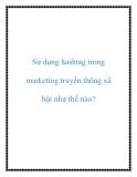 Sử dụng hashtag trong marketing truyền thông xã hội như thế nào?