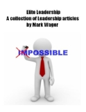 Elite Leadership: A collection of Leadership articles By Mark Wager