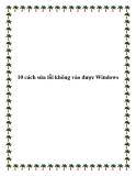10 cách sửa lỗi không vào được Windows