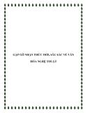 GẶP GỠ NHẬN THỨC MỚI, SÂU SẮC VỀ VĂN HÓA NGHỆ THUẬT MỸ THUẬT