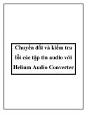 Chuyển đổi và kiểm tra lỗi các tập tin audio với Helium Audio Converter