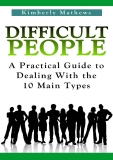 Difficult People A Practical Guide to Dealing With the 10 Main Types