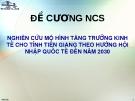 NGHIÊN CỨU MÔ HÌNH TĂNG TRƯỞNG KINH TẾ CHO TỈNH TIỀN GIANG THEO HƯỚNG HỘI NHẬP QUỐC TẾ ĐẾN NĂM 2030