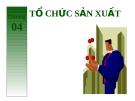 Bài giảng Quản trị tác nghiệp ( Đào Minh Anh) - Chương 4 Tổ chức sản xuất