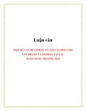 Luận văn: MỘT SỐ VẤN ĐỀ CƠ BẢN VỀ CHẤT LƯỢNG CHO VAY TRUNG VÀ DÀI HẠN TẠI CÁC NGÂN HÀNG THƯƠNG MẠI