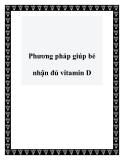 Phương pháp giúp bé nhận đủ vitamin D