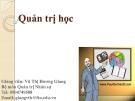 Bài giảng môn Quản trị học - GV: Vũ Thị Hương Giang