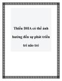 Thiếu DHA có thể ảnh hưởng đến sự phát triển trí não trẻ