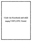 Cách vào Facebook mới nhất mạng VNPT, FPT, Viettel