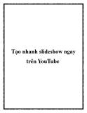 Tạo nhanh slideshow ngay trên YouTube