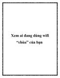 """Xem ai đang dùng wifi """"chùa"""" của bạn"""